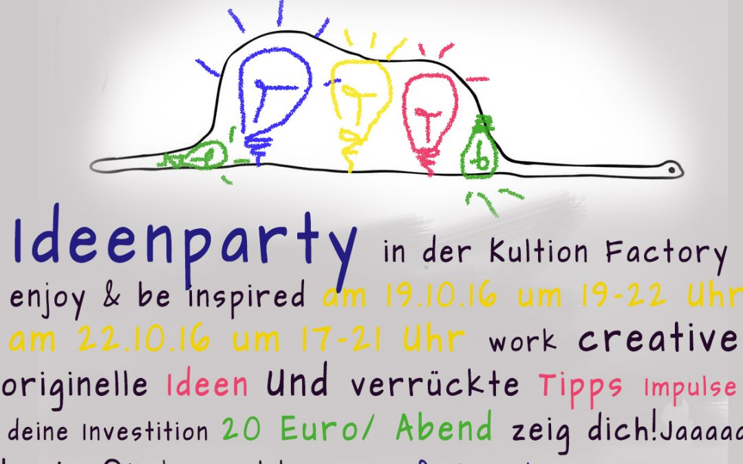 Ideenparty am 19.10/22.10 in der kultion-factory.de München
